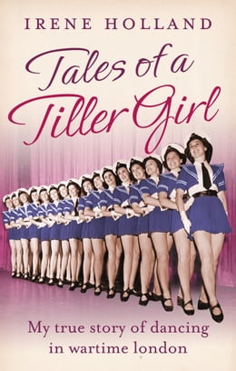 Book Tales of a Tiller Girl by Irene Holland