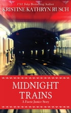 Midnight Trains: A Faerie Justice Story by Kristine Kathryn Rusch