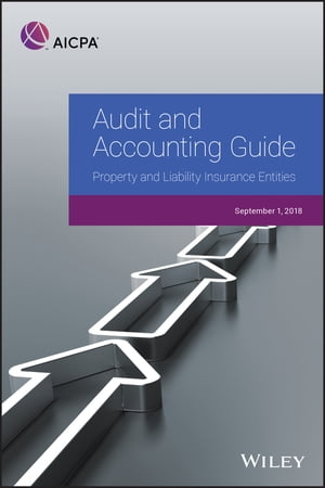 Audit and Accounting Guide: Property and Liability Insurance Entities 2018 by AICPA