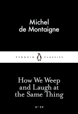 Book How We Weep and Laugh at the Same Thing by Michel de Montaigne