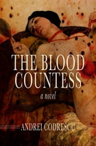 The Blood Countess: A Novel by Andrei Codrescu