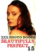XXX Photo Books - Beautifully Perfect Volume 15 by Rachael Parker