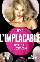 Bye bye l'espion: L'Implacable, T44 by Warren Murphy