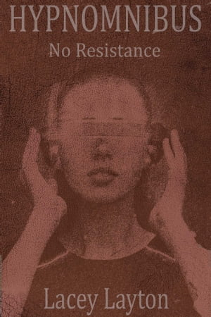 Hypnomnibus: No Resistance by Lacey Layton