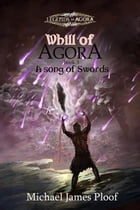 A Song of Swords: Whill of Agora, #3 by Michael James Ploof