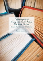 Contemporary Diasporic South Asian Women's Fiction: Gender, Narration and Globalisation