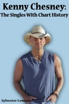 Kenny Chesney: The Singles with Chart History by Sylvester Lemertz