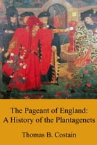 The Pageant of England: A History of the Plantagenets: 4 Books including The Conquering Family, The Magnificent Century, The Three Edwards & The Last  by Thomas B. Costain