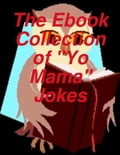 "The Ebook Collection of ""Yo Mama"" Jokes a60d21e7-6510-4e0d-84c5-d2437116fb91"