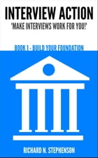 Interview Action: Build Your Foundation [Book 1] by Richard N. Stephenson
