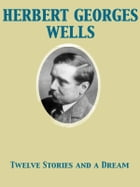 Twelve Stories and a Dream by Herbert George Wells