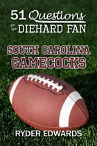 51 Questions for the Diehard Fan: South Carolina Gamecocks by Ryder Edwards