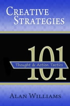 101 Creative Strategies: Thought and Action Tactics by Alan Williams
