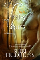Troll-y Yours: Book 2 by Sheri Fredricks
