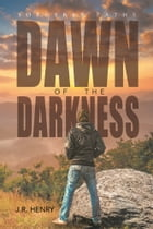 Dawn of the Darkness by J. R. Henry