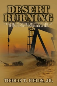 Desert Burning: A Historical Novel About the Civilians During Operation Desert Storm