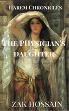 The Physician's Daughter by Zak Hossain
