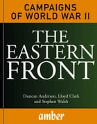 Campaigns of World War II: The Eastern Front by Duncan Anderson, Lloyd Clark, Stephen Walsh