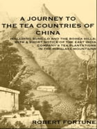 A JOURNEY TO THE TEA COUNTRIES OF CHINA: INCLUDING SUNG-LO AND THE BOHEA HILLS WITH A SHORT NOTICE OF THE EAST INDIA COMPANY?S TEA PLANTATION by ROBERT FORTUNE