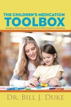 Children's Medication Toolbox: Managing, Monitoring and Improving Your Child's Response to…