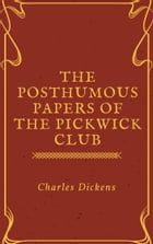 The Posthumous Papers of the Pickwick Club (Annotated & Illustrated) by Charles Dickens