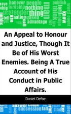 An Appeal to Honour and Justice, Though It Be of His Worst Enemies.: Being A True Account of His Conduct in Public Affairs. by Daniel Defoe