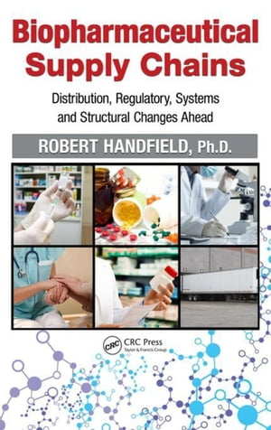 Biopharmaceutical Supply Chains: Distribution,  Regulatory,  Systems and Structural Changes Ahead