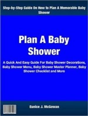 Plan A Baby Shower A Quick And Easy Guide For Baby Shower Decorations,  Baby Shower Menu,  Baby Shower Master Planner,  Baby Shower Checklist and More