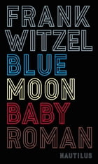 Bluemoon Baby: Roman by Frank Witzel