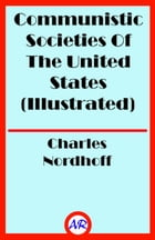 Communistic Societies Of The United States (Illustrated) by Charles Nordhoff