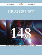 Craigslist 148 Success Secrets - 148 Most Asked Questions On Craigslist - What You Need To Know