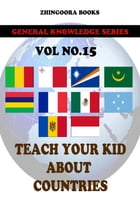 Teach Your Kids About Countries-vol 15 by Zhingoora Books