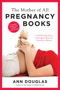 The Mother of All Pregnancy Books 3rd Edition: An All-Canadian Guide to Conception, Birth and…