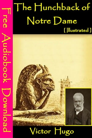 The Hunchback of Notre Dame [ Illustrated ]: [ Free Audiobooks Download ] by Victor Hugo