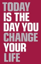 Today Is the Day You Change Your Life by Elaine Harrison