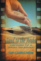 Sand to the Arabs: Memoirs of a Serial Salesman by Craig Alexander Johnson