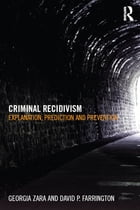 Criminal Recidivism: Explanation, prediction and prevention