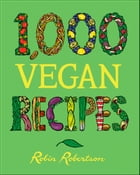 1,000 Vegan Recipes by Robin Robertson