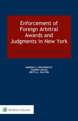 Enforcement of Foreign Arbitral Awards and Judgments in New York by Andreas A. Frischknecht