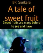 A tale of sweet fruit: Sweet fruits are many before to see and have by BR Sunkara