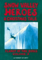 Snow Valley Heroes a Christmas Tale: Planet of the Dogs, #3 by Robert McCarty