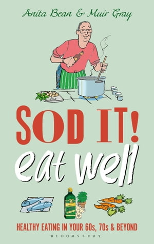 Sod it! Eat Well Healthy Eating in Your 60s,  70s and Beyond