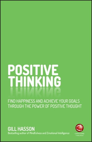 Positive Thinking Find happiness and achieve your goals through the power of positive thought