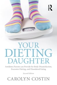 Your Dieting Daughter: Antidotes Parents can Provide for Body Dissatisfaction, Excessive Dieting…
