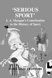 Serious Sport: J.A. Mangan's Contribution to the History of Sport