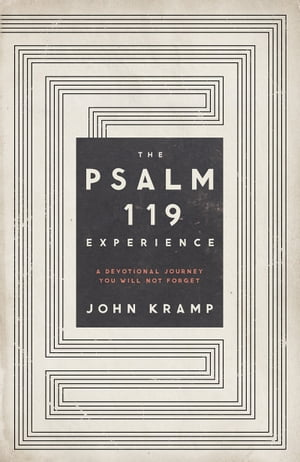 The Psalm 119 Experience A Devotional Journey You Will Not Forget