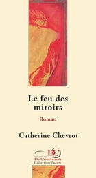 Le feu des miroirs by Catherine Chevrot