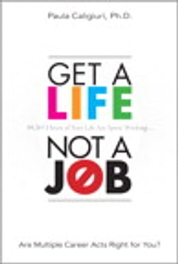 Book Get a Life, Not a Job: Are Multiple Career Acts Right for You? (Mini EBook) by Paula Caligiuri PhD