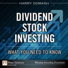 Dividend Stock Investing: What You Need to Know: What You Need to Know by Harry Domash