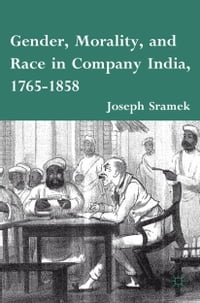 Gender, Morality, and Race in Company India, 1765-1858